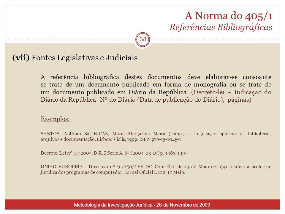 A Norma do 405/1 Referências Bibliográficas (vii) Fontes Legislativas e Judiciais A referência bibliográfica destes documentos deve elaborar-se consoa