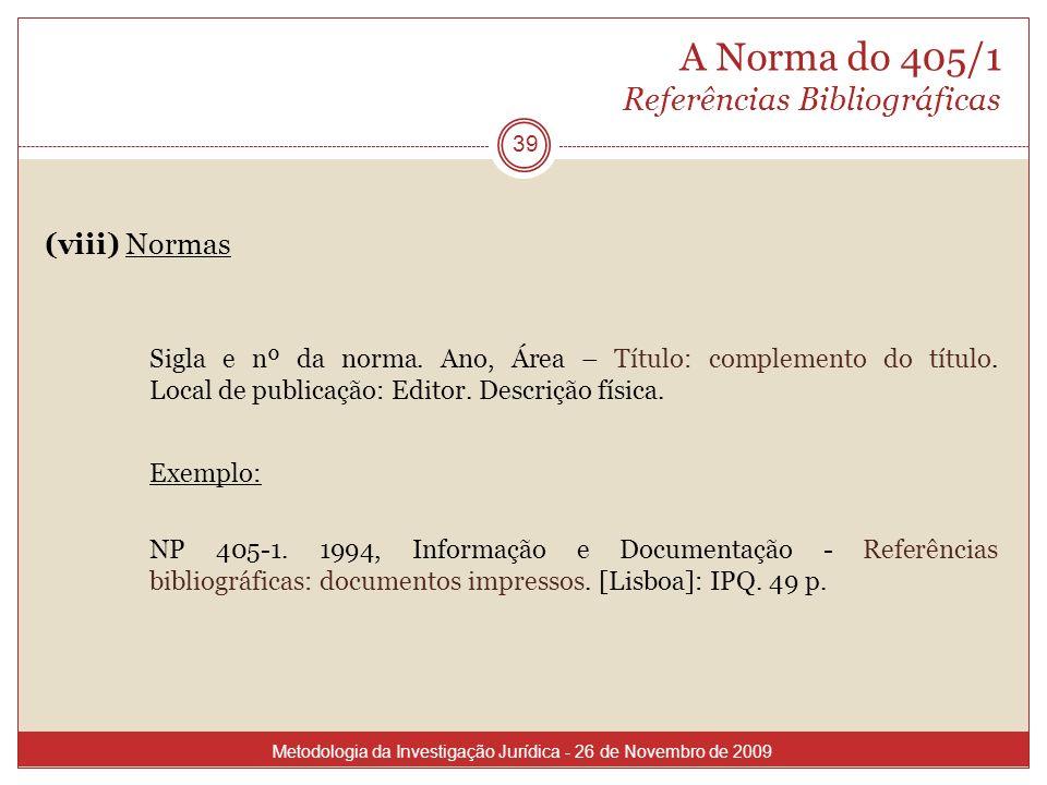 A Norma do 405/1 Referências Bibliográficas (viii) Normas Sigla e nº da norma. Ano, Área – Título: complemento do título. Local de publicação: Editor.