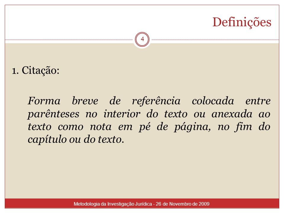 Definições 4 1. Citação: Forma breve de referência colocada entre parênteses no interior do texto ou anexada ao texto como nota em pé de página, no fi