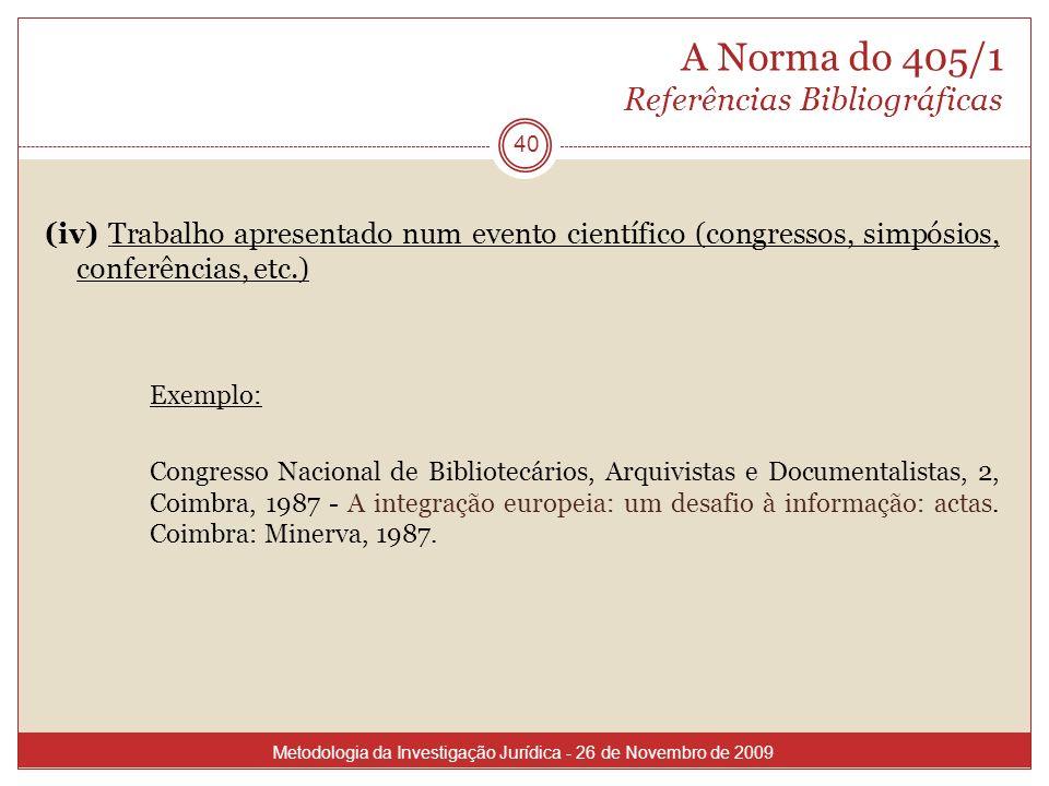 A Norma do 405/1 Referências Bibliográficas (iv) Trabalho apresentado num evento científico (congressos, simpósios, conferências, etc.) Exemplo: Congr