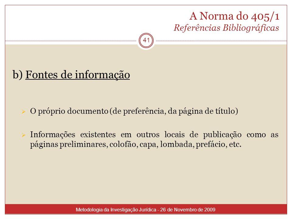 A Norma do 405/1 Referências Bibliográficas 41 b) Fontes de informação O próprio documento (de preferência, da página de título) Informações existente