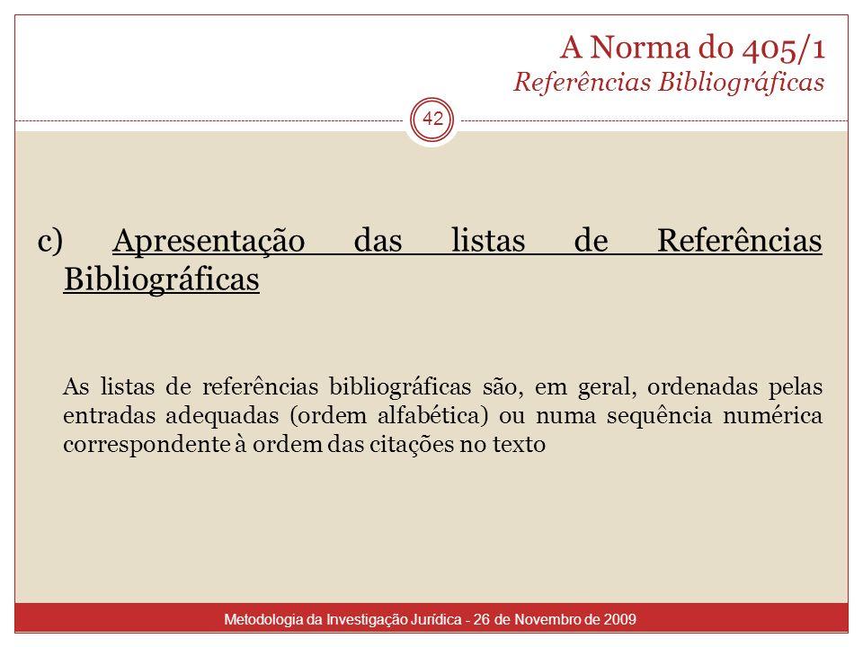 A Norma do 405/1 Referências Bibliográficas 42 c) Apresentação das listas de Referências Bibliográficas As listas de referências bibliográficas são, e