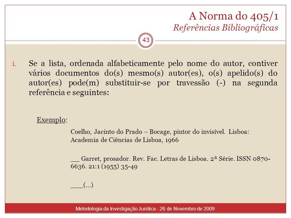 A Norma do 405/1 Referências Bibliográficas i. Se a lista, ordenada alfabeticamente pelo nome do autor, contiver vários documentos do(s) mesmo(s) auto