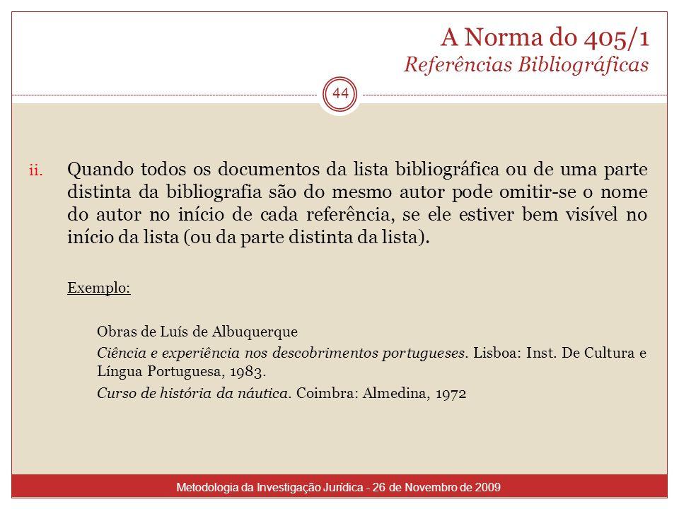 A Norma do 405/1 Referências Bibliográficas ii. Quando todos os documentos da lista bibliográfica ou de uma parte distinta da bibliografia são do mesm