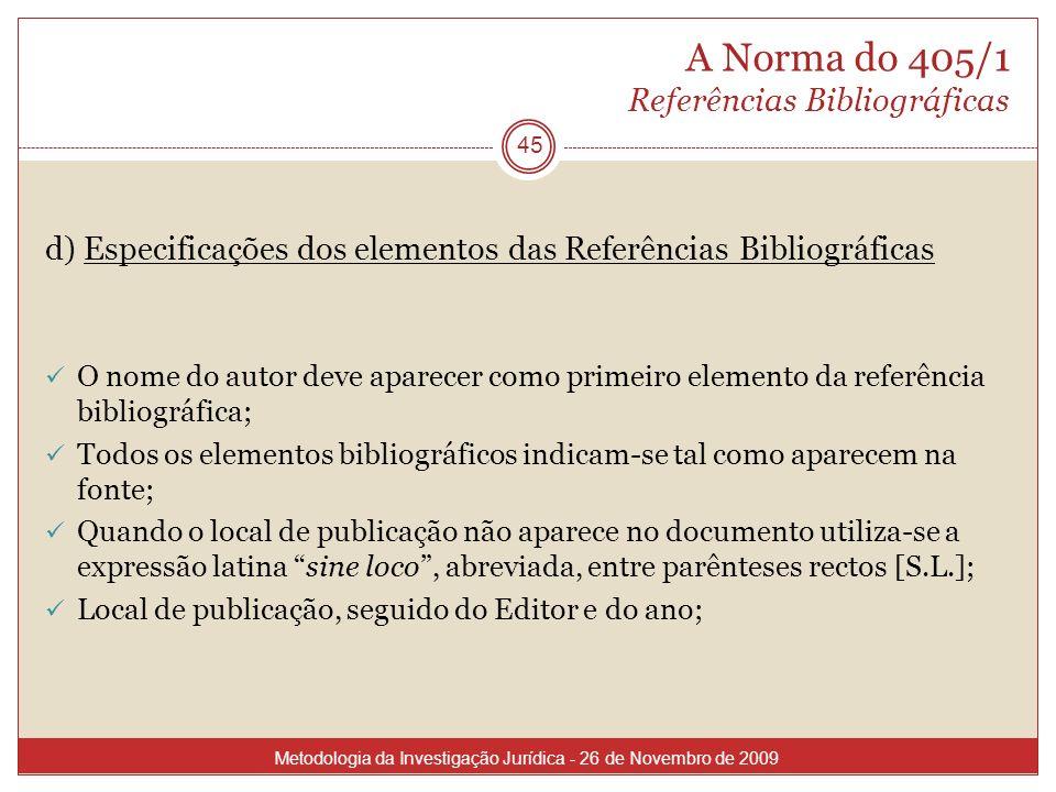 A Norma do 405/1 Referências Bibliográficas d) Especificações dos elementos das Referências Bibliográficas O nome do autor deve aparecer como primeiro