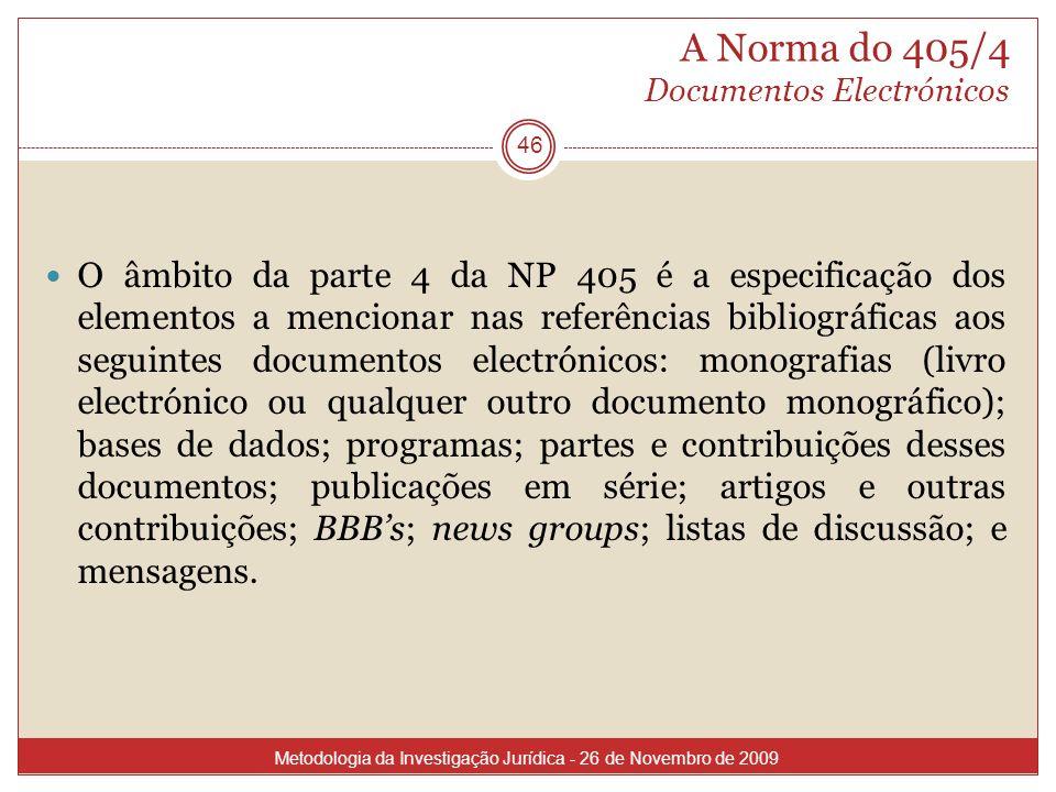 A Norma do 405/4 Documentos Electrónicos 46 O âmbito da parte 4 da NP 405 é a especificação dos elementos a mencionar nas referências bibliográficas a