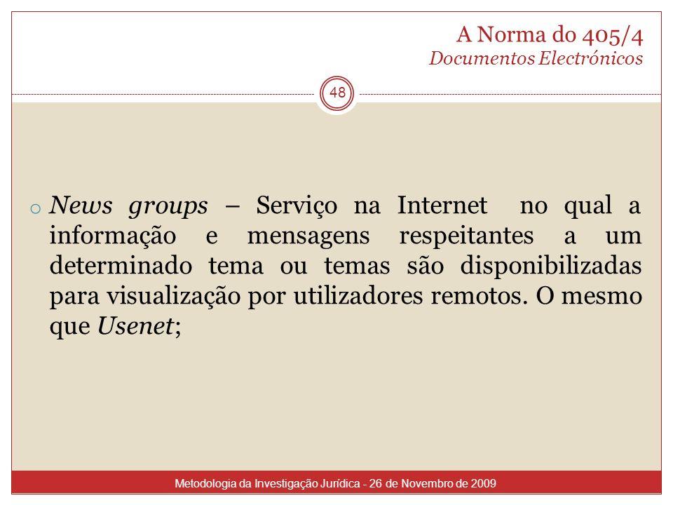 A Norma do 405/4 Documentos Electrónicos 48 o News groups – Serviço na Internet no qual a informação e mensagens respeitantes a um determinado tema ou