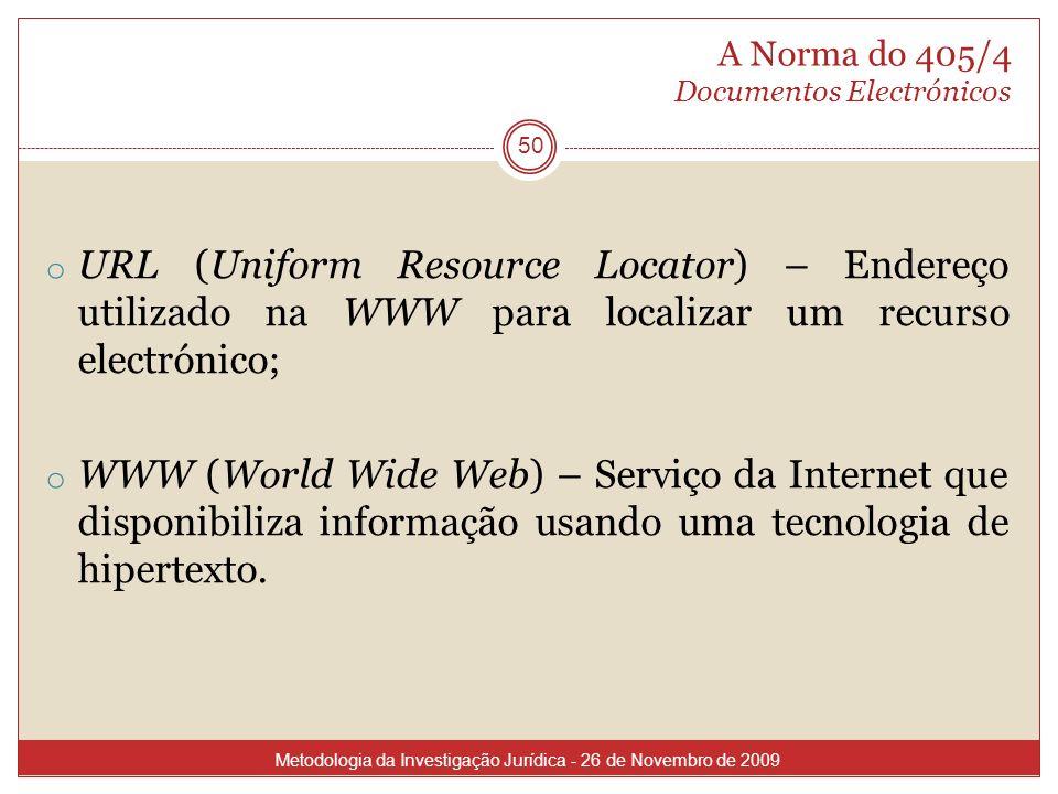 A Norma do 405/4 Documentos Electrónicos 50 o URL (Uniform Resource Locator) – Endereço utilizado na WWW para localizar um recurso electrónico; o WWW