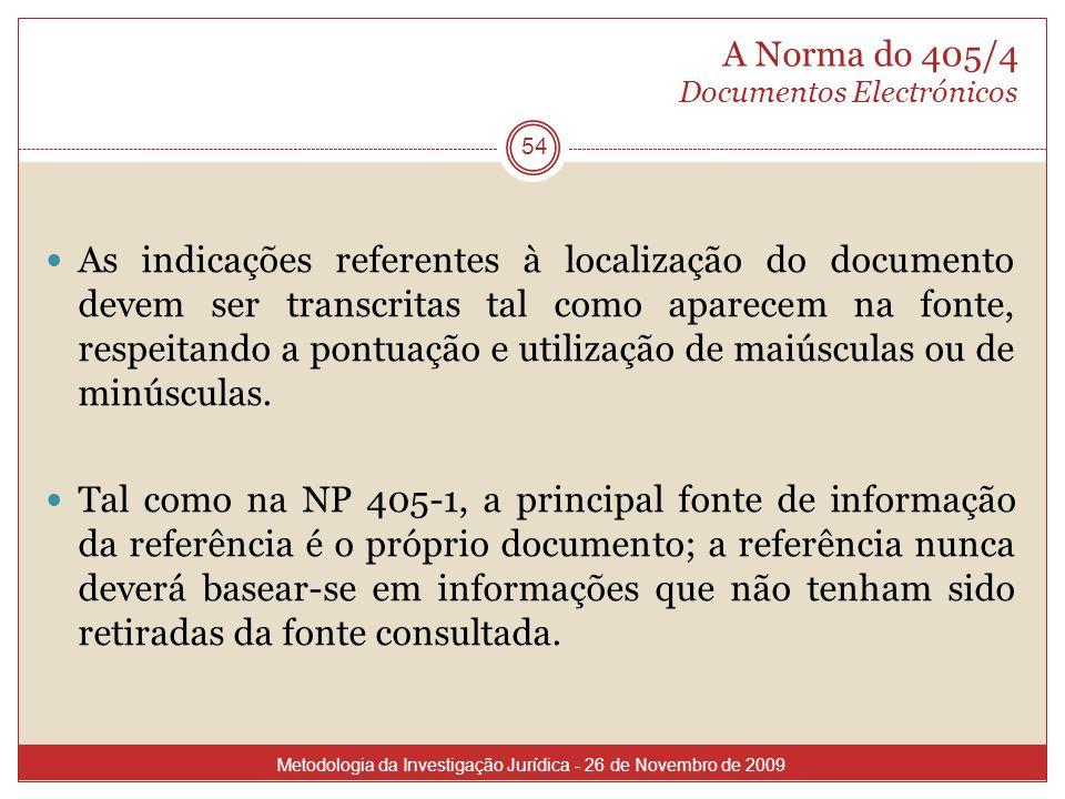 A Norma do 405/4 Documentos Electrónicos 54 As indicações referentes à localização do documento devem ser transcritas tal como aparecem na fonte, resp