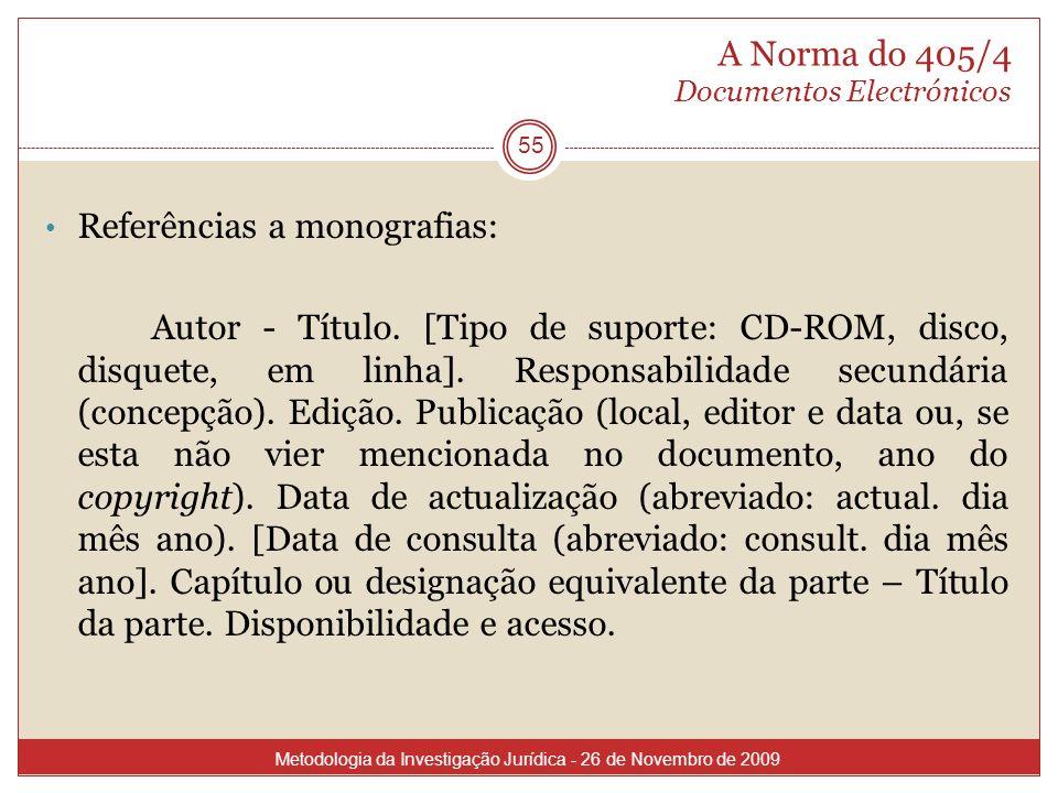 A Norma do 405/4 Documentos Electrónicos 55 Referências a monografias: Autor - Título. [Tipo de suporte: CD-ROM, disco, disquete, em linha]. Responsab