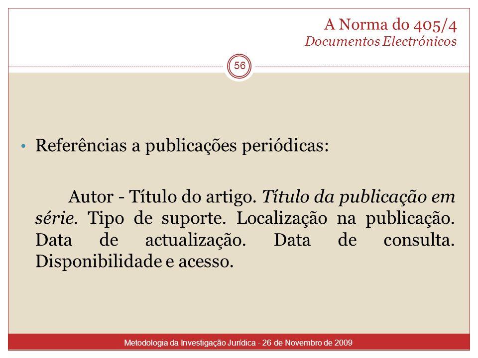 A Norma do 405/4 Documentos Electrónicos 56 Referências a publicações periódicas: Autor - Título do artigo. Título da publicação em série. Tipo de sup