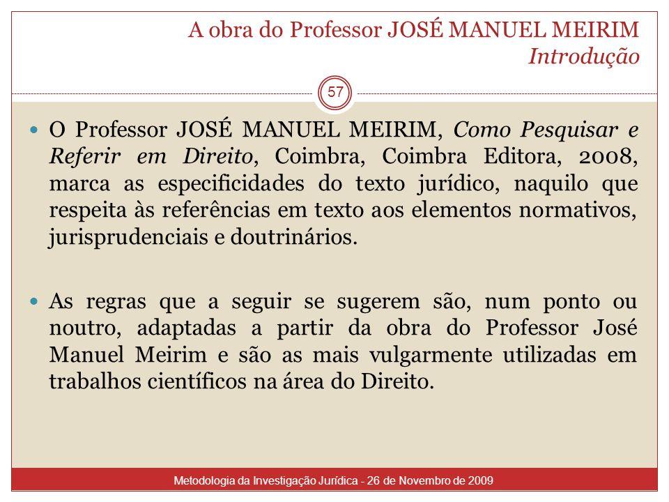 A obra do Professor JOSÉ MANUEL MEIRIM Introdução 57 O Professor JOSÉ MANUEL MEIRIM, Como Pesquisar e Referir em Direito, Coimbra, Coimbra Editora, 20
