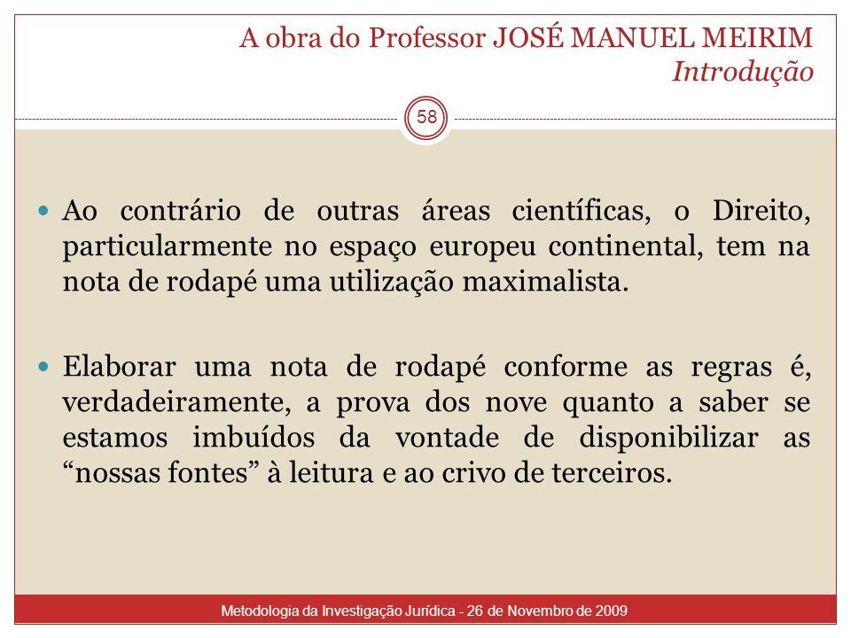 A obra do Professor JOSÉ MANUEL MEIRIM Introdução 58 Ao contrário de outras áreas científicas, o Direito, particularmente no espaço europeu continenta