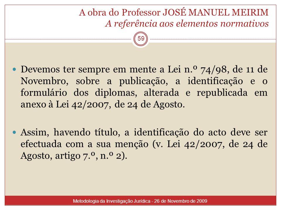 A obra do Professor JOSÉ MANUEL MEIRIM A referência aos elementos normativos 59 Devemos ter sempre em mente a Lei n.º 74/98, de 11 de Novembro, sobre