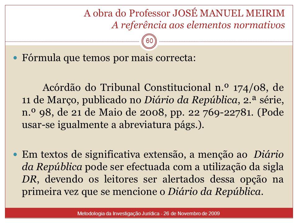 A obra do Professor JOSÉ MANUEL MEIRIM A referência aos elementos normativos 60 Fórmula que temos por mais correcta: Acórdão do Tribunal Constituciona