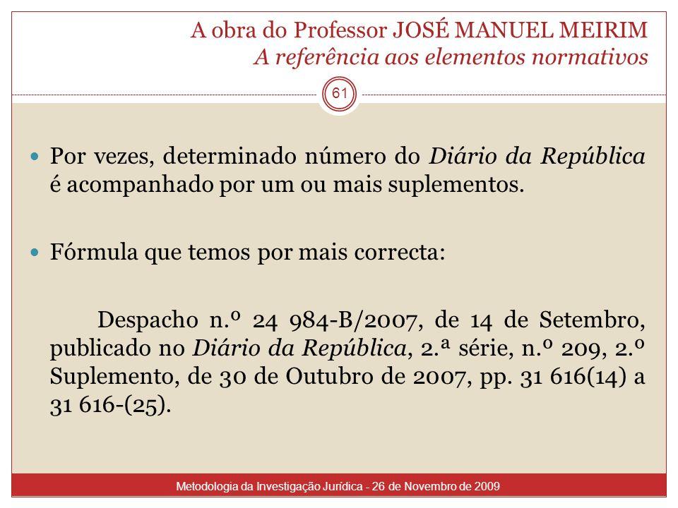 A obra do Professor JOSÉ MANUEL MEIRIM A referência aos elementos normativos 61 Por vezes, determinado número do Diário da República é acompanhado por