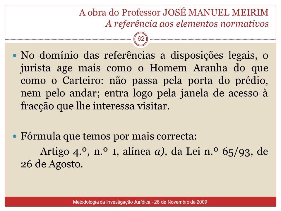 A obra do Professor JOSÉ MANUEL MEIRIM A referência aos elementos normativos 62 No domínio das referências a disposições legais, o jurista age mais co