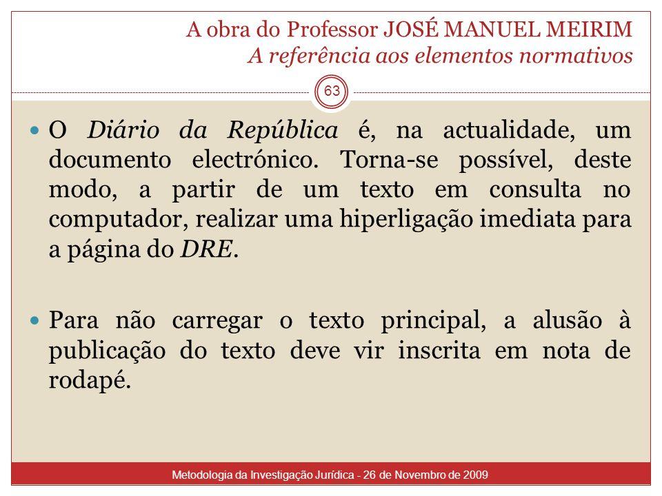 A obra do Professor JOSÉ MANUEL MEIRIM A referência aos elementos normativos 63 O Diário da República é, na actualidade, um documento electrónico. Tor