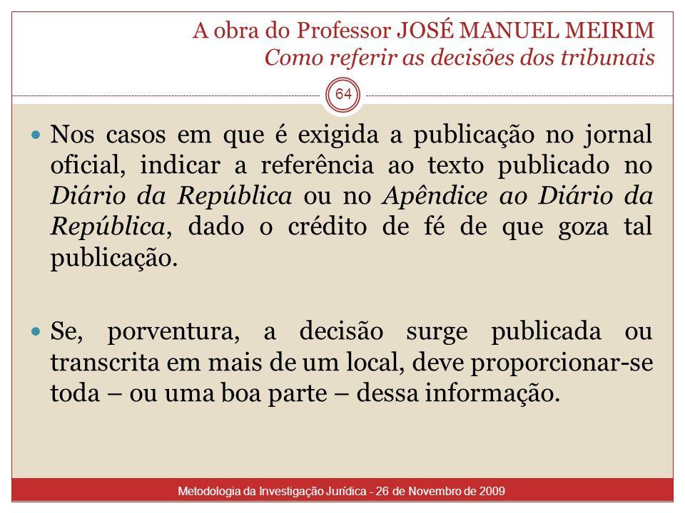 A obra do Professor JOSÉ MANUEL MEIRIM Como referir as decisões dos tribunais 64 Nos casos em que é exigida a publicação no jornal oficial, indicar a