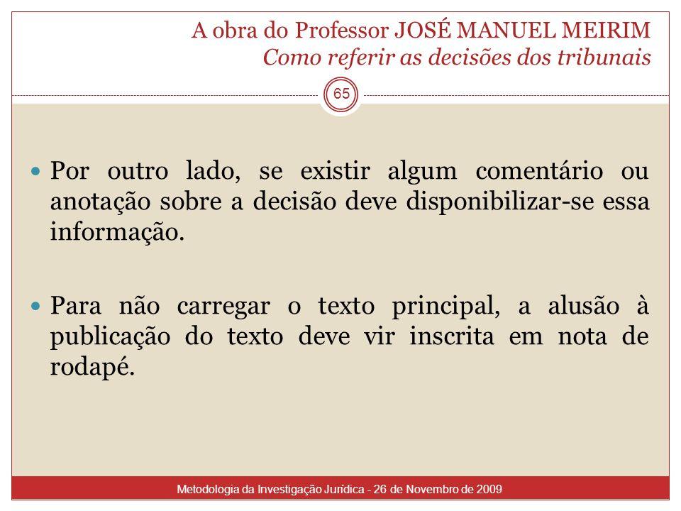A obra do Professor JOSÉ MANUEL MEIRIM Como referir as decisões dos tribunais 65 Por outro lado, se existir algum comentário ou anotação sobre a decis