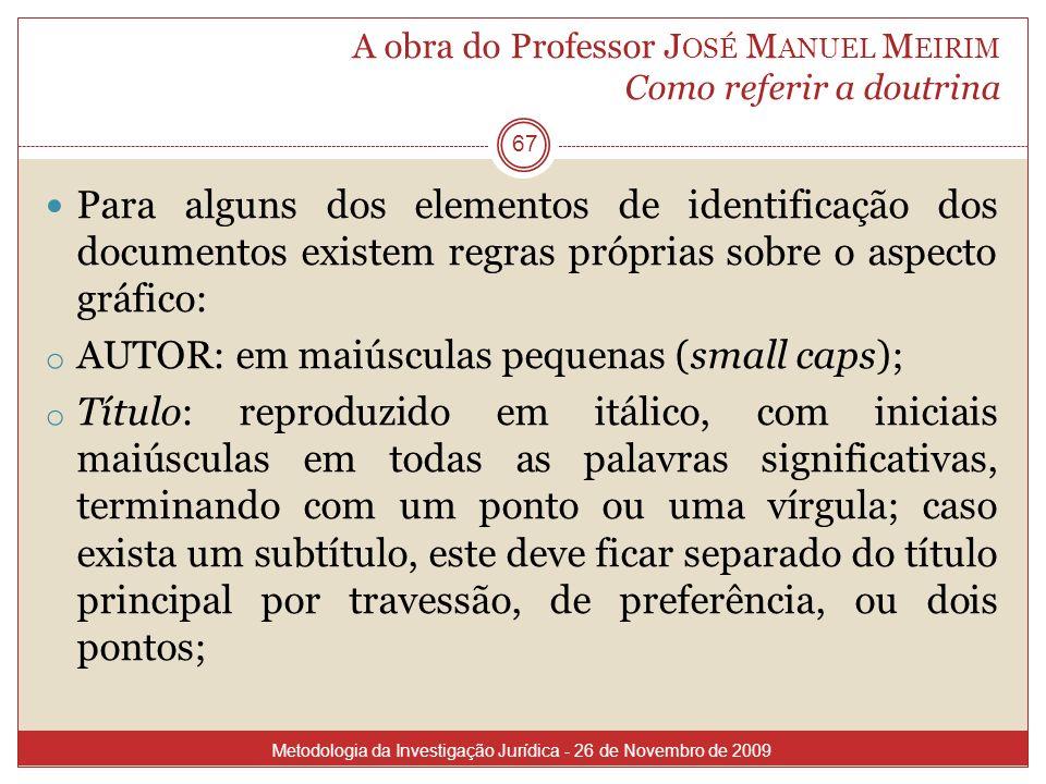A obra do Professor J OSÉ M ANUEL M EIRIM Como referir a doutrina 67 Para alguns dos elementos de identificação dos documentos existem regras próprias