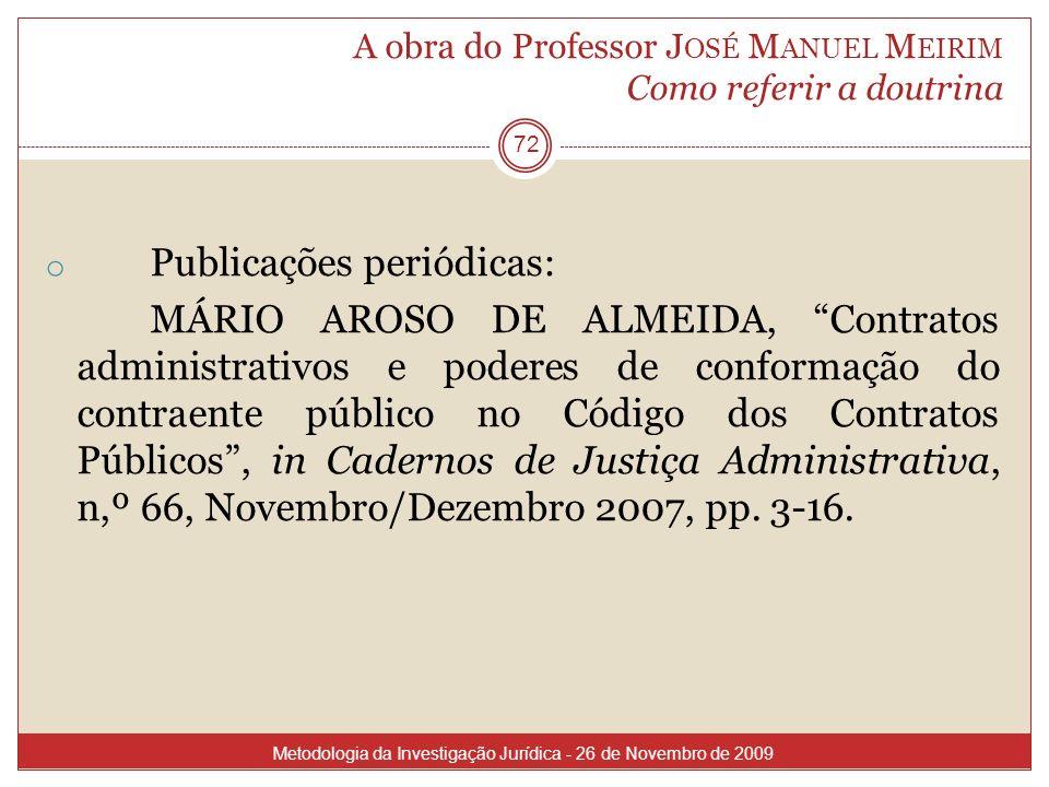 A obra do Professor J OSÉ M ANUEL M EIRIM Como referir a doutrina 72 o Publicações periódicas: MÁRIO AROSO DE ALMEIDA, Contratos administrativos e pod