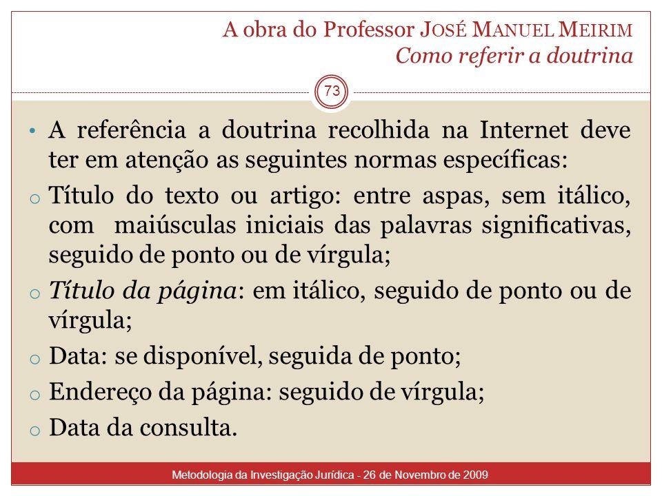 A obra do Professor J OSÉ M ANUEL M EIRIM Como referir a doutrina 73 A referência a doutrina recolhida na Internet deve ter em atenção as seguintes no