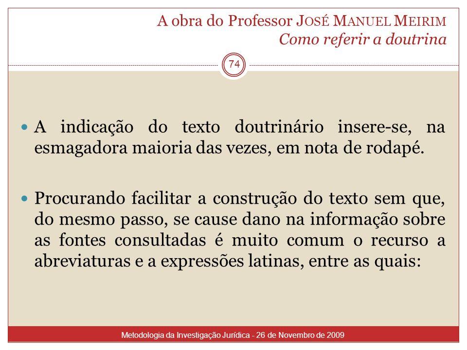 A obra do Professor J OSÉ M ANUEL M EIRIM Como referir a doutrina 74 A indicação do texto doutrinário insere-se, na esmagadora maioria das vezes, em n