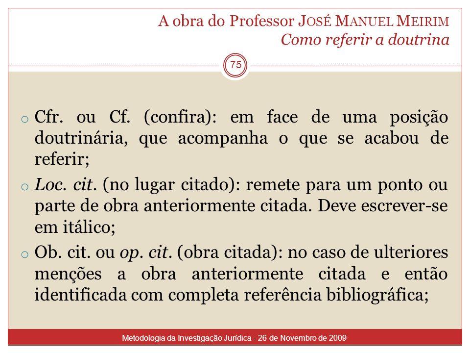 A obra do Professor J OSÉ M ANUEL M EIRIM Como referir a doutrina 75 o Cfr. ou Cf. (confira): em face de uma posição doutrinária, que acompanha o que