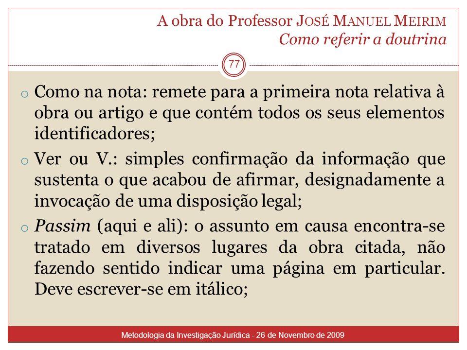 A obra do Professor J OSÉ M ANUEL M EIRIM Como referir a doutrina 77 o Como na nota: remete para a primeira nota relativa à obra ou artigo e que conté