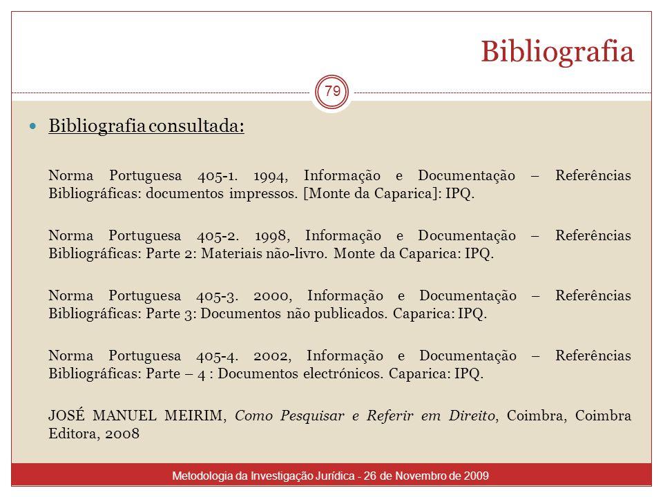 Bibliografia Bibliografia consultada: Norma Portuguesa 405-1. 1994, Informação e Documentação – Referências Bibliográficas: documentos impressos. [Mon