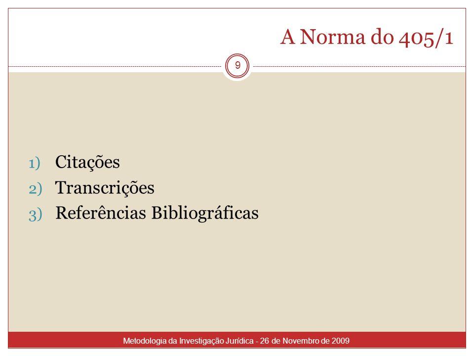 A Norma do 405/1 9 1) Citações 2) Transcrições 3) Referências Bibliográficas Metodologia da Investigação Jurídica - 26 de Novembro de 2009