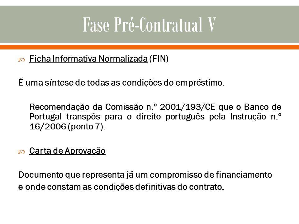 Ficha Informativa Normalizada (FIN) É uma síntese de todas as condições do empréstimo. Recomendação da Comissão n.º 2001/193/CE que o Banco de Portuga