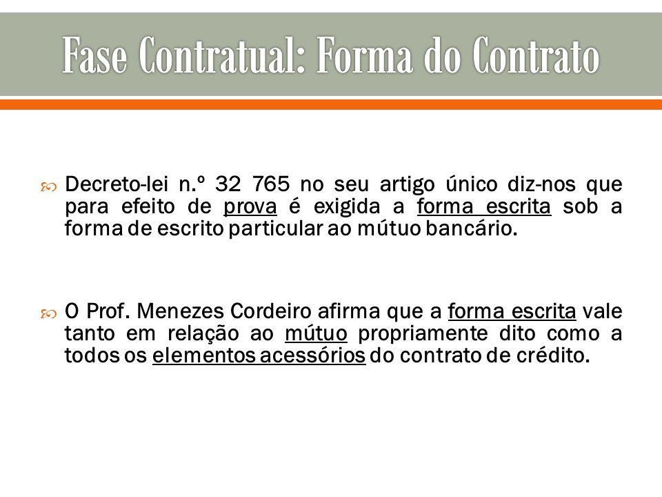 Decreto-lei n.º 32 765 no seu artigo único diz-nos que para efeito de prova é exigida a forma escrita sob a forma de escrito particular ao mútuo bancá