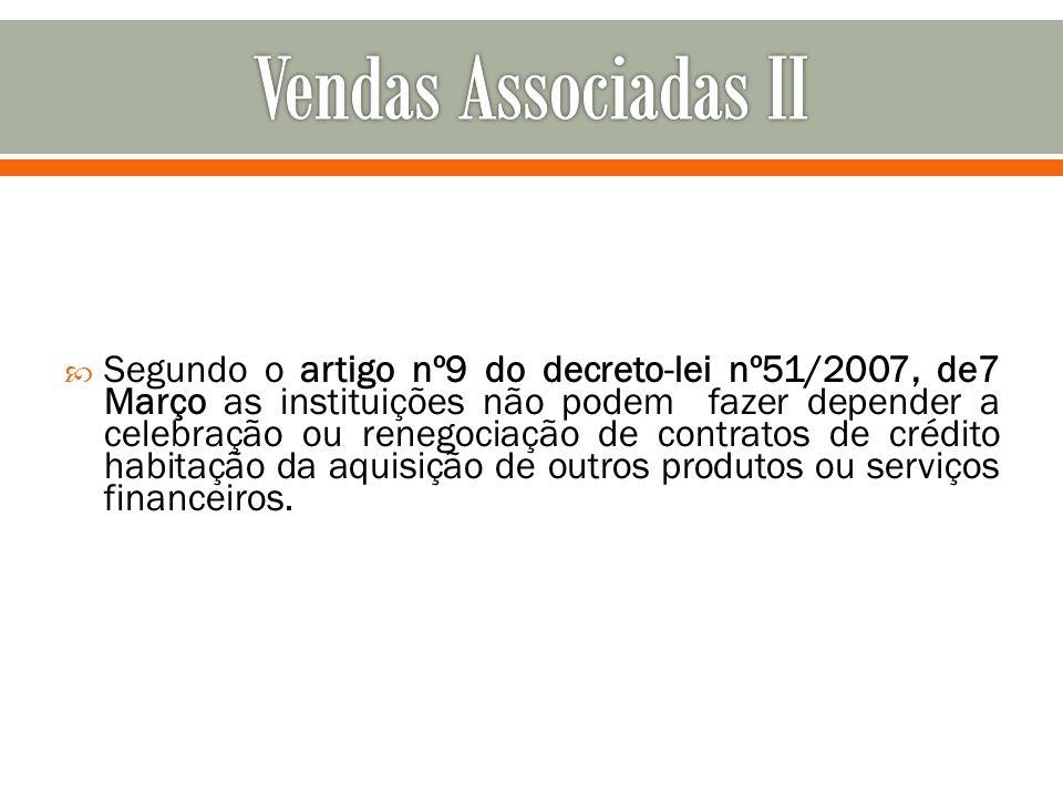 Segundo o artigo nº9 do decreto-lei nº51/2007, de7 Março as instituições não podem fazer depender a celebração ou renegociação de contratos de crédito