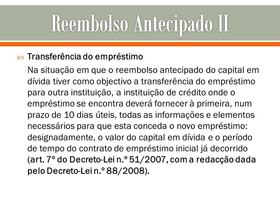 Transferência do empréstimo Na situação em que o reembolso antecipado do capital em dívida tiver como objectivo a transferência do empréstimo para out