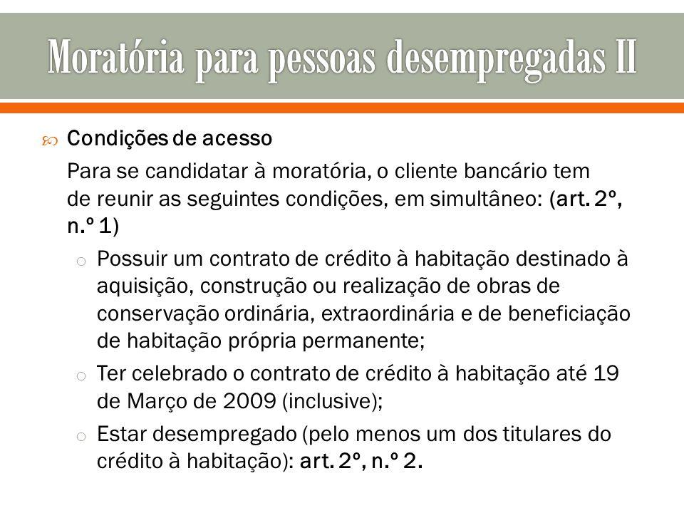 Condições de acesso Para se candidatar à moratória, o cliente bancário tem de reunir as seguintes condições, em simultâneo: (art. 2º, n.º 1) o Possuir