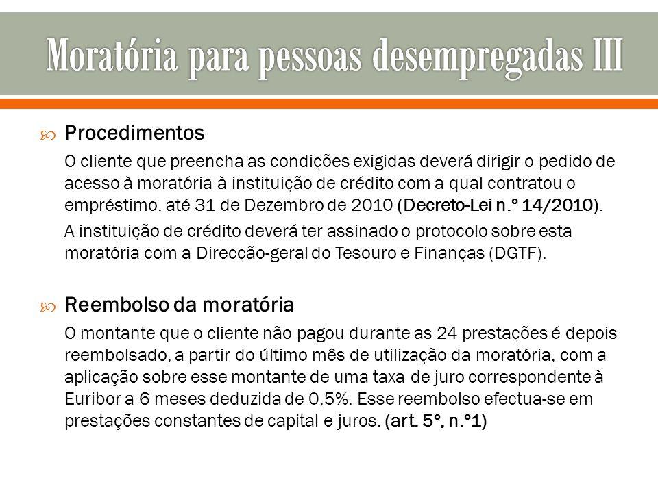 Procedimentos O cliente que preencha as condições exigidas deverá dirigir o pedido de acesso à moratória à instituição de crédito com a qual contratou