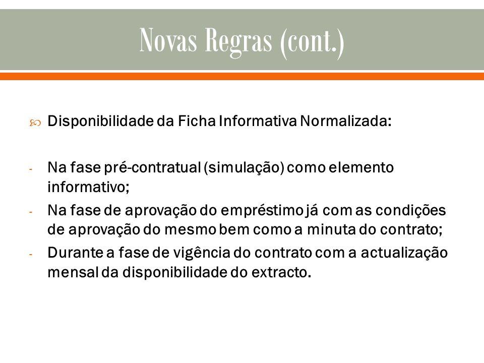 Disponibilidade da Ficha Informativa Normalizada: - Na fase pré-contratual (simulação) como elemento informativo; - Na fase de aprovação do empréstimo