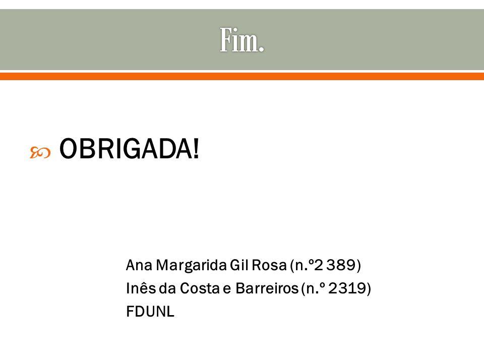 OBRIGADA! Ana Margarida Gil Rosa (n.º2 389) Inês da Costa e Barreiros (n.º 2319) FDUNL