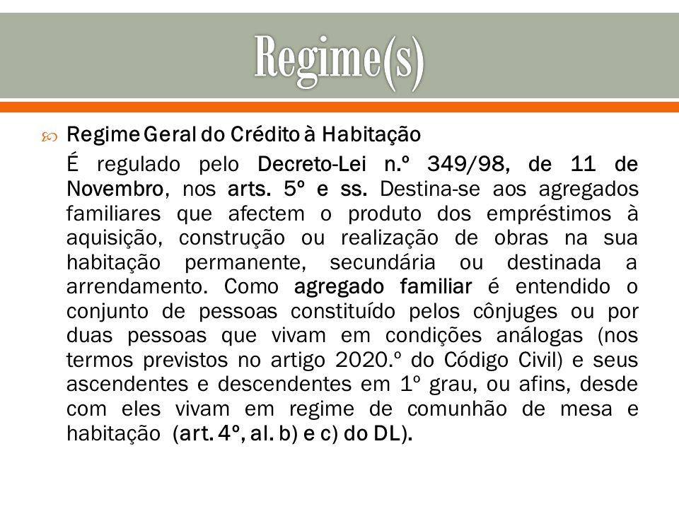Regime Geral do Crédito à Habitação É regulado pelo Decreto-Lei n.º 349/98, de 11 de Novembro, nos arts. 5º e ss. Destina-se aos agregados familiares