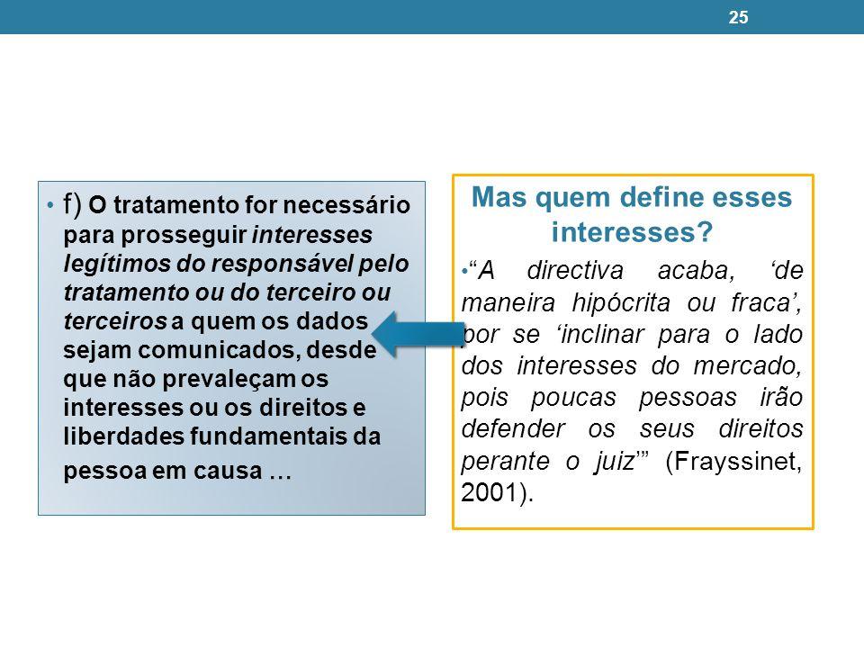 f) O tratamento for necessário para prosseguir interesses legítimos do responsável pelo tratamento ou do terceiro ou terceiros a quem os dados sejam c