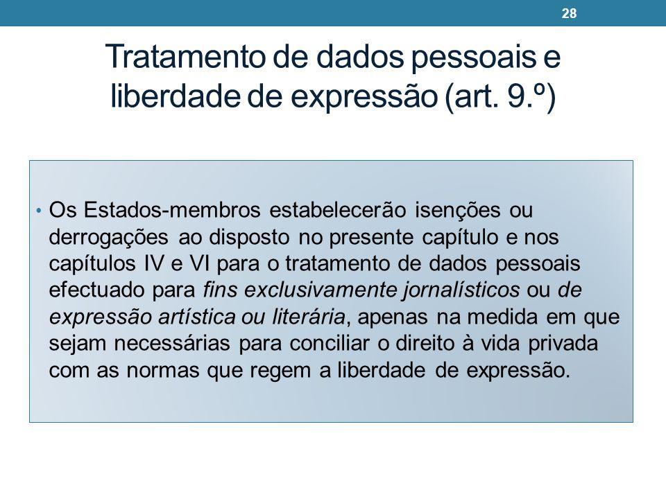 Tratamento de dados pessoais e liberdade de expressão (art. 9.º) Os Estados-membros estabelecerão isenções ou derrogações ao disposto no presente capí