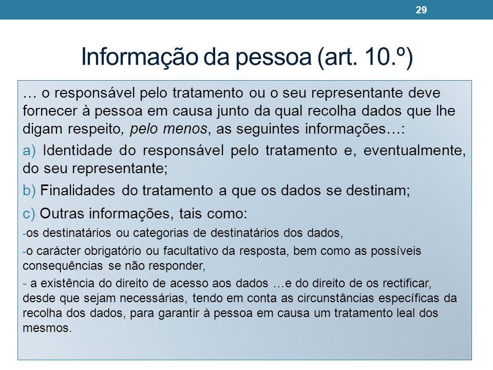 Informação da pessoa (art. 10.º) … o responsável pelo tratamento ou o seu representante deve fornecer à pessoa em causa junto da qual recolha dados qu