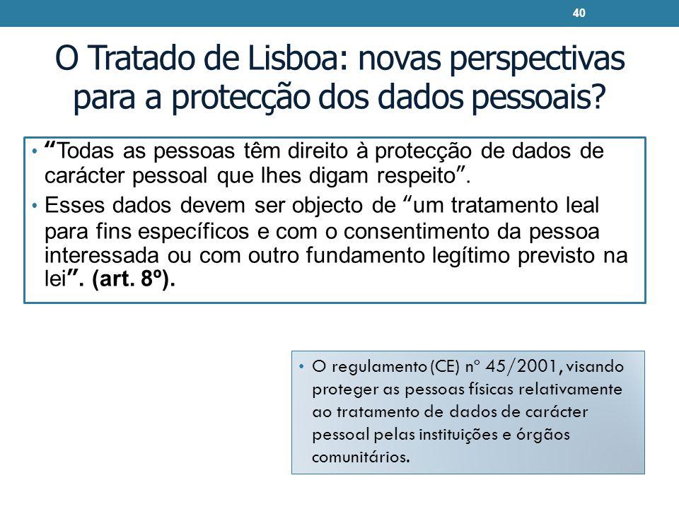 O Tratado de Lisboa: novas perspectivas para a protecção dos dados pessoais? Todas as pessoas têm direito à protecção de dados de carácter pessoal que
