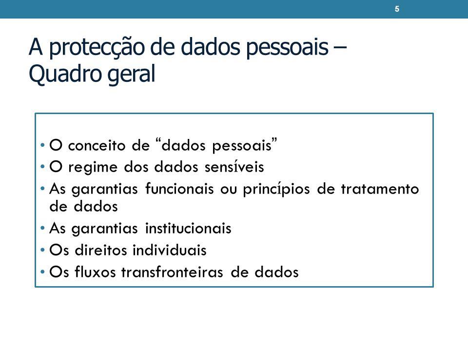 A protecção de dados pessoais – Quadro geral O conceito de dados pessoais O regime dos dados sens í veis As garantias funcionais ou princ í pios de tr