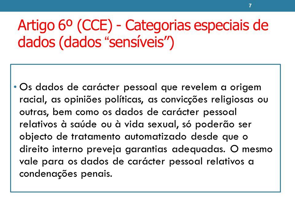Artigo 6º (CCE) - Categorias especiais de dados (dados sensíveis) Os dados de carácter pessoal que revelem a origem racial, as opiniões políticas, as