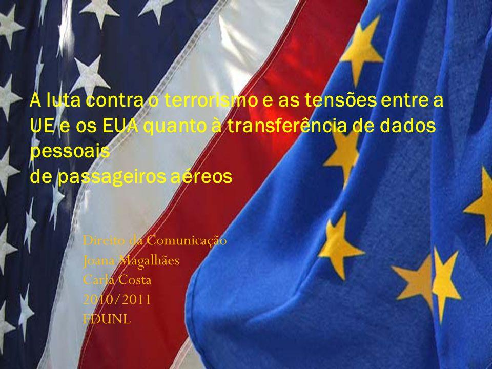 Direito da Comunicação Joana Magalhães Carla Costa 2010/2011 FDUNL A luta contra o terrorismo e as tensões entre a UE e os EUA quanto à transferência