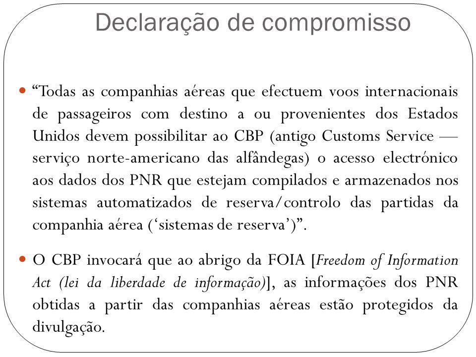 Declaração de compromisso Todas as companhias aéreas que efectuem voos internacionais de passageiros com destino a ou provenientes dos Estados Unidos