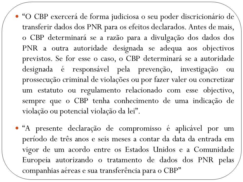 O CBP exercerá de forma judiciosa o seu poder discricionário de transferir dados dos PNR para os efeitos declarados. Antes de mais, o CBP determinará